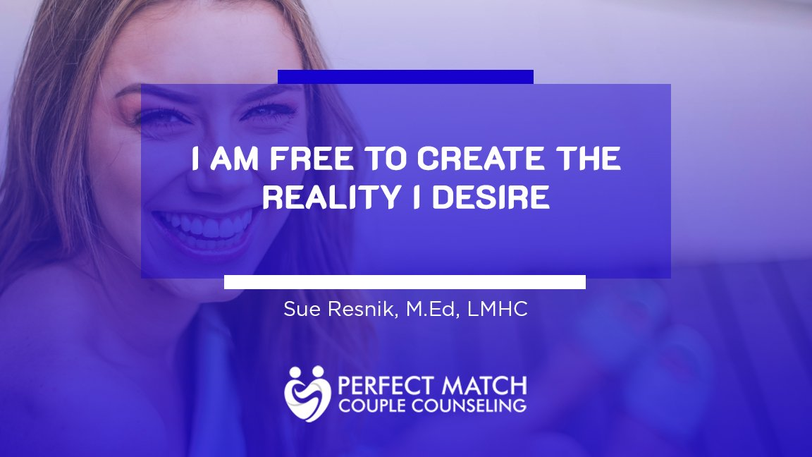 I am free to create the reality I desire - Affirmation